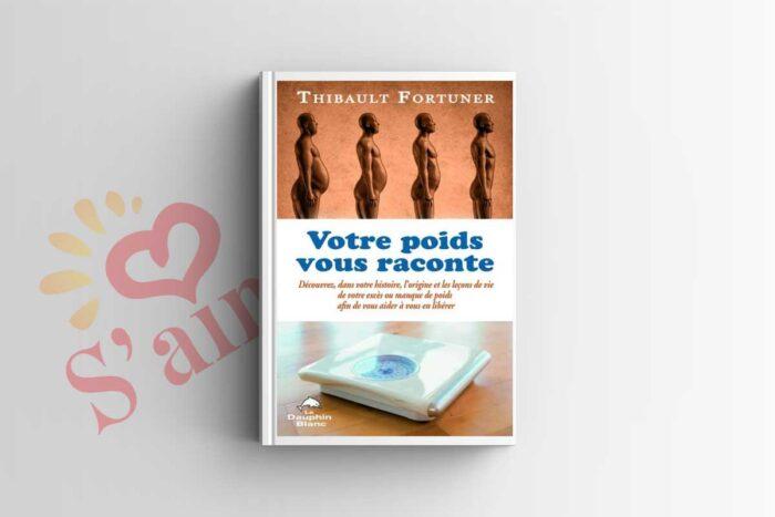Livre Votre poids vous raconte Par Thibault Fortuner Éditeur DAUPHIN BLANC (LE)